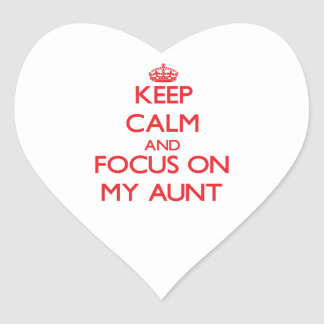 Keep Calm and focus on My Aunt Heart Sticker