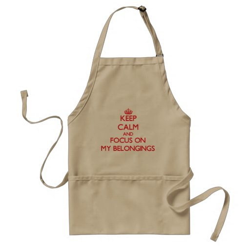 Keep Calm and focus on My Belongings Aprons