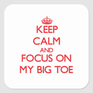 Keep Calm and focus on My Big Toe Square Sticker