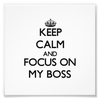 Keep Calm and focus on My Boss Photograph