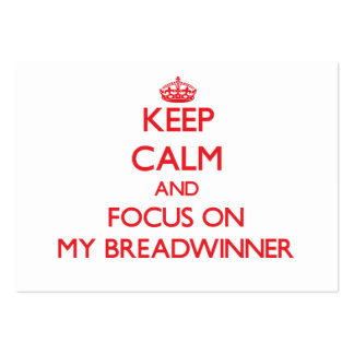 Keep Calm and focus on My Breadwinner Business Cards