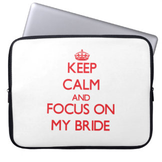 Keep calm and focus on MY BRIDE Computer Sleeves