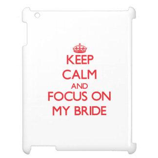 Keep calm and focus on MY BRIDE iPad Case