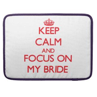 Keep calm and focus on MY BRIDE MacBook Pro Sleeve