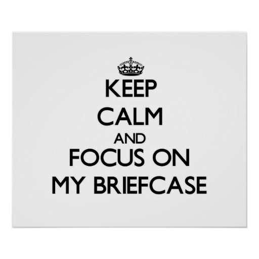 Keep Calm and focus on My Briefcase Posters