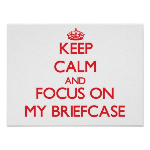 Keep Calm and focus on My Briefcase Poster