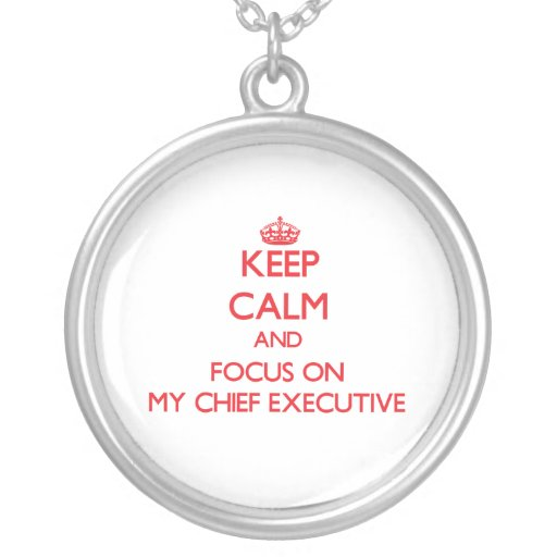 Keep Calm and focus on My Chief Executive Personalized Necklace