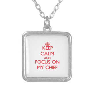Keep Calm and focus on My Chief Personalized Necklace