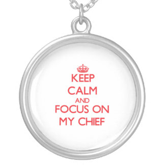 Keep Calm and focus on My Chief Necklaces