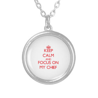 Keep Calm and focus on My Chief Custom Necklace