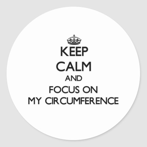 Keep Calm and focus on My Circumference Stickers