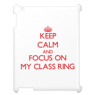 Keep Calm and focus on My Class Ring iPad Cover