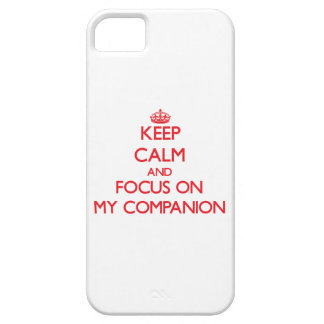 Keep Calm and focus on My Companion iPhone 5 Cover