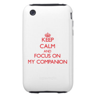Keep Calm and focus on My Companion iPhone 3 Tough Covers