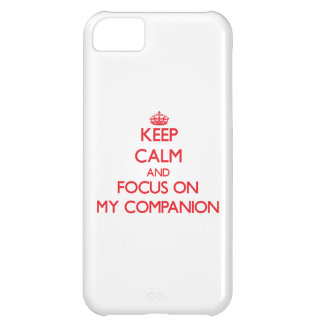 Keep Calm and focus on My Companion iPhone 5C Cases