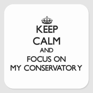 Keep Calm and focus on My Conservatory Stickers