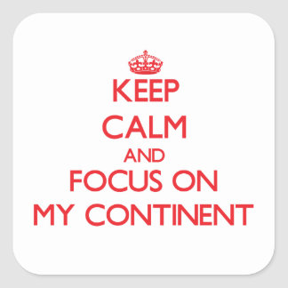 Keep Calm and focus on My Continent Stickers