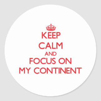 Keep Calm and focus on My Continent Round Stickers