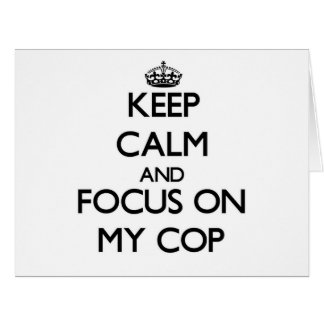 Keep Calm and focus on My Cop Big Greeting Card