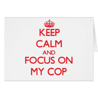Keep Calm and focus on My Cop Greeting Card