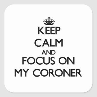 Keep Calm and focus on My Coroner Square Sticker