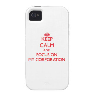 Keep Calm and focus on My Corporation iPhone 4 Case