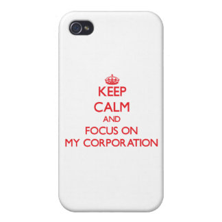Keep Calm and focus on My Corporation iPhone 4 Cover