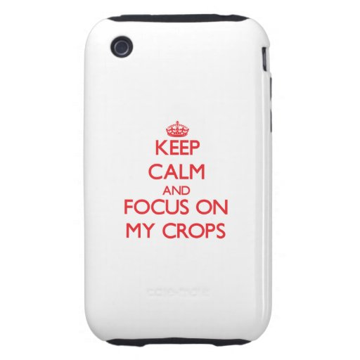 Keep Calm and focus on My Crops iPhone3 Case