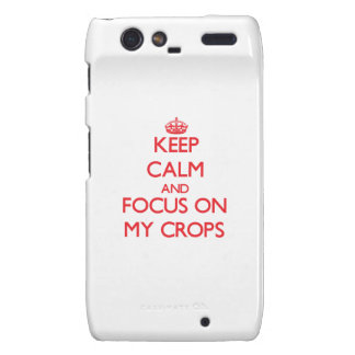 Keep Calm and focus on My Crops Droid RAZR Covers