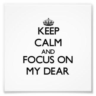 Keep Calm and focus on My Dear Photo Art