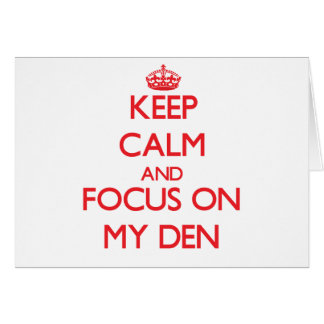 Keep Calm and focus on My Den Greeting Card