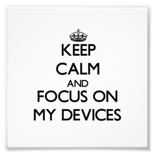 Keep Calm and focus on My Devices Photographic Print
