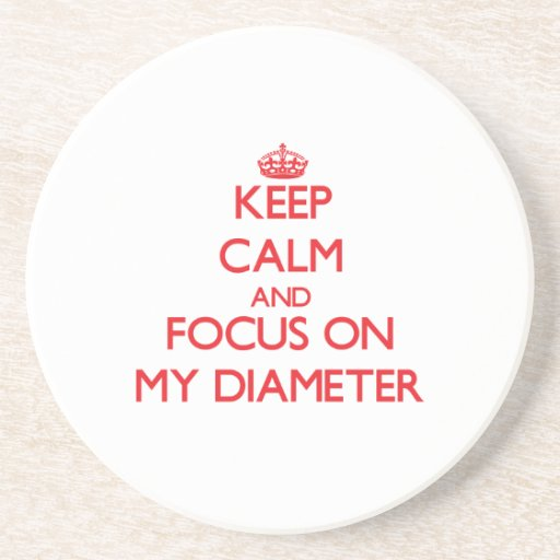 Keep Calm and focus on My Diameter Drink Coasters