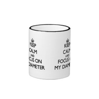 Keep Calm and focus on My Diameter Mugs