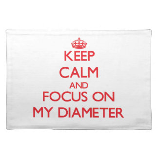 Keep Calm and focus on My Diameter Placemat