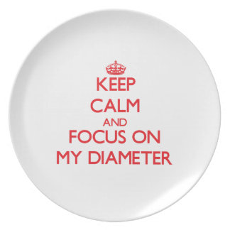 Keep Calm and focus on My Diameter Party Plate