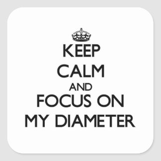 Keep Calm and focus on My Diameter Square Sticker