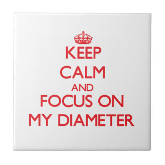 Keep Calm and focus on My Diameter Tiles