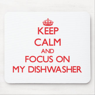 Keep Calm and focus on My Dishwasher Mousepad