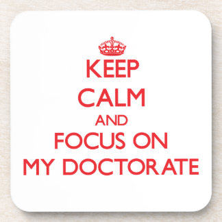 Keep Calm and focus on My Doctorate Coaster