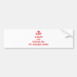 Keep Calm and focus on My Double Oven Bumper Stickers