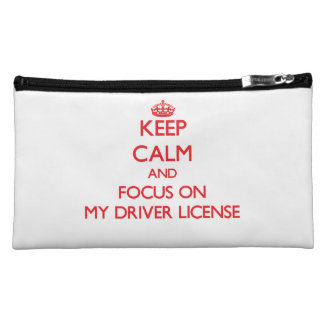 Keep Calm and focus on My Driver License Cosmetic Bags