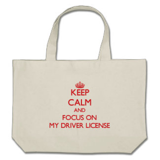 Keep Calm and focus on My Driver License Tote Bags