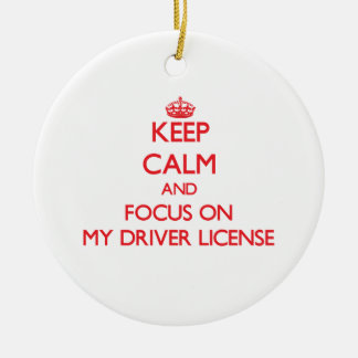 Keep Calm and focus on My Driver License Christmas Ornament