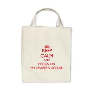 Keep Calm and focus on My Driver's License Bag
