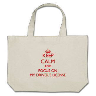Keep Calm and focus on My Driver's License Tote Bags