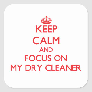 Keep Calm and focus on My Dry Cleaner Sticker