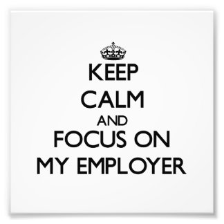 Keep Calm and focus on MY EMPLOYER Photo Print