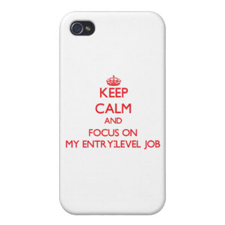 Keep Calm and focus on MY ENTRY-LEVEL JOB Covers For iPhone 4