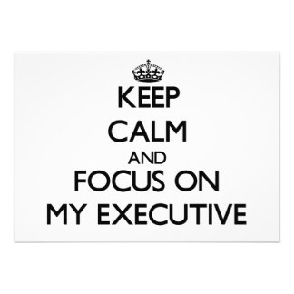 Keep Calm and focus on MY EXECUTIVE Personalized Invite